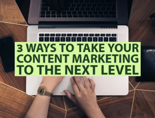 3 Ways to Take Your Content Marketing to the Next Level
